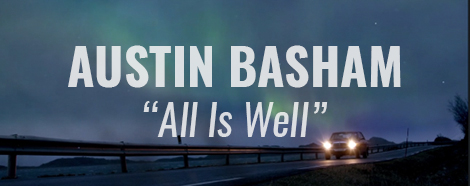 """VIDEO: """"All Is Well"""" by Austin Basham"""