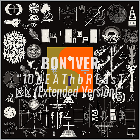 """LISTEN: """"10 d E A T h b R E a s T ⚄ ⚄"""" (Extended Version) by Bon Iver"""