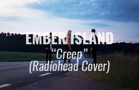 "VIDEO: ""Creep"" by Ember Island (Radiohead Cover)"