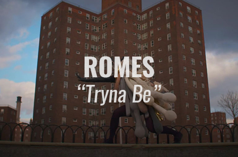 "VIDEO: ""Tryna Be"" by ROMES"