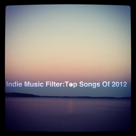 topsongsof2012 Indie Music Filter: Top Songs of 2012