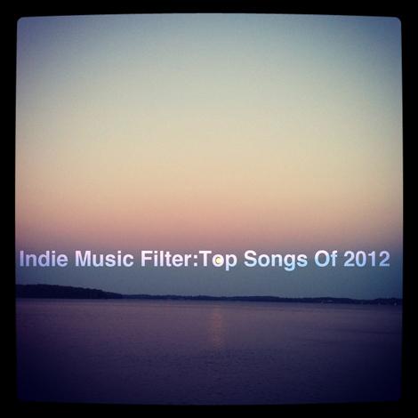 topsongsof2012 Indie Music Filter: Top Songs of 2012
