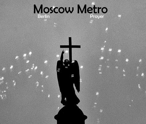 Berlin Prayer moscow metro