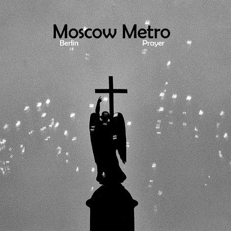 """Berlin Prayer"" by Moscow Metro"