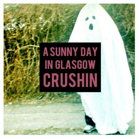 "New A Sunny Day in Glasgow – ""Crushin'"""