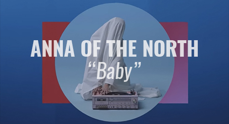 "VIDEO: ""Baby"" by Anna Of The North"