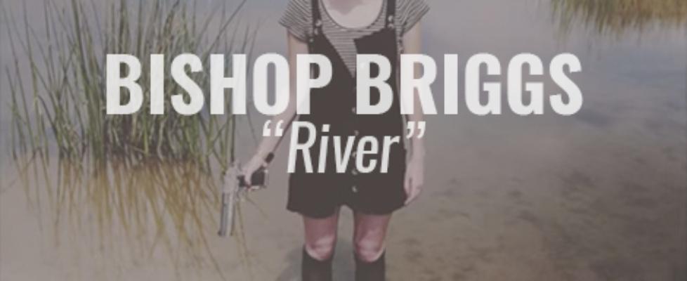 bishop briggs river