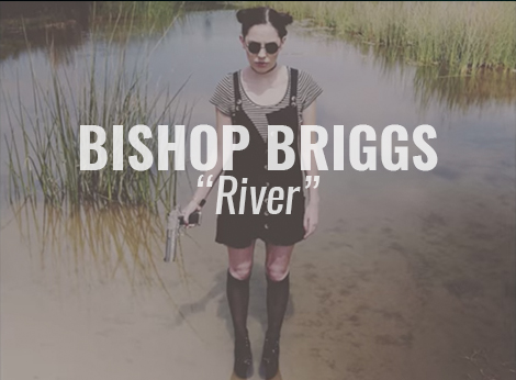 "VIDEO: ""River"" by Bishop Briggs"