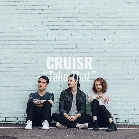 "LISTEN: ""Take That"" by CRUISR"