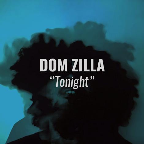 "LISTEN: ""Tonight"" by Dom Zilla"