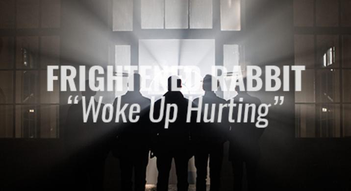 frightened rabbit woke up hurting