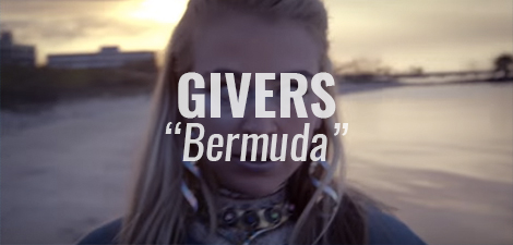 "VIDEO: ""Bermuda"" by GIVERS"