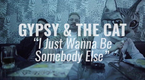 "VIDEO: ""I Just Wanna Be Somebody Else"" by Gypsy & The Cat"