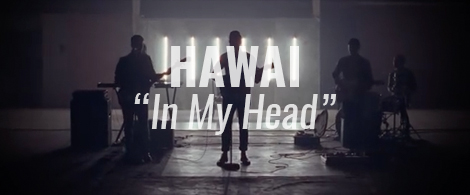 "VIDEO: ""In My Head"" by HAWAI"