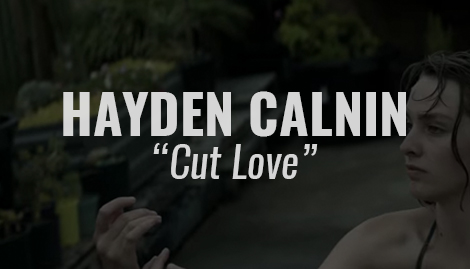 "VIDEO: ""Cut Love"" by Hayden Calnin"