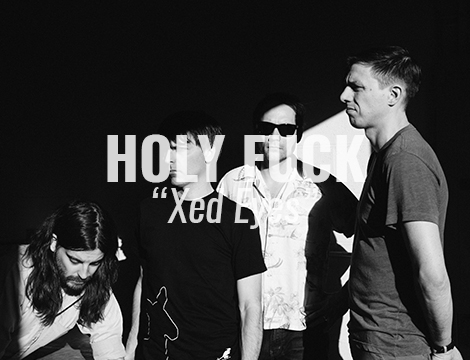 "LISTEN: ""Xed Eyes"" by Holy Fuck"