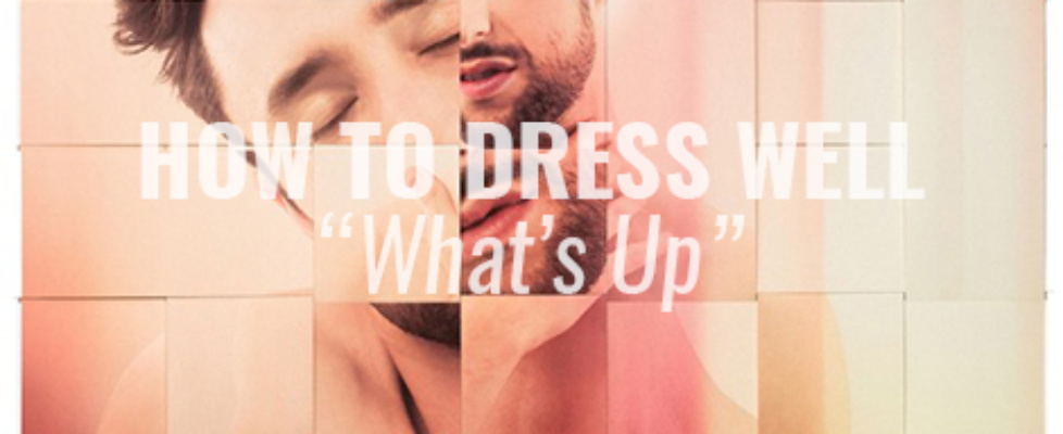 how to dress well whats up