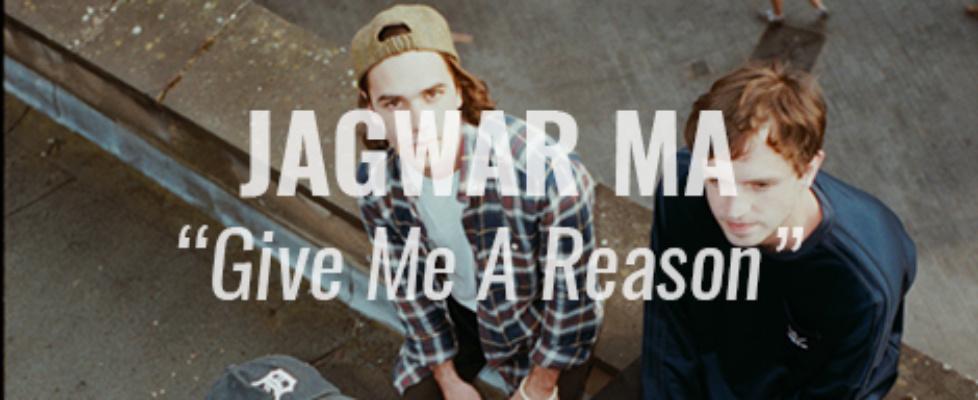 jagwar ma give me a reason