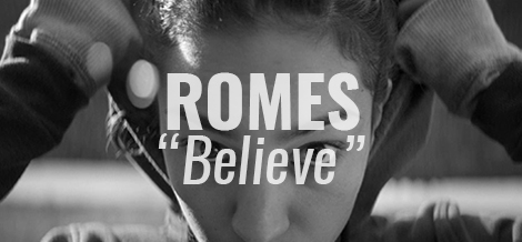 "VIDEO: ""Believe"" by ROMES"