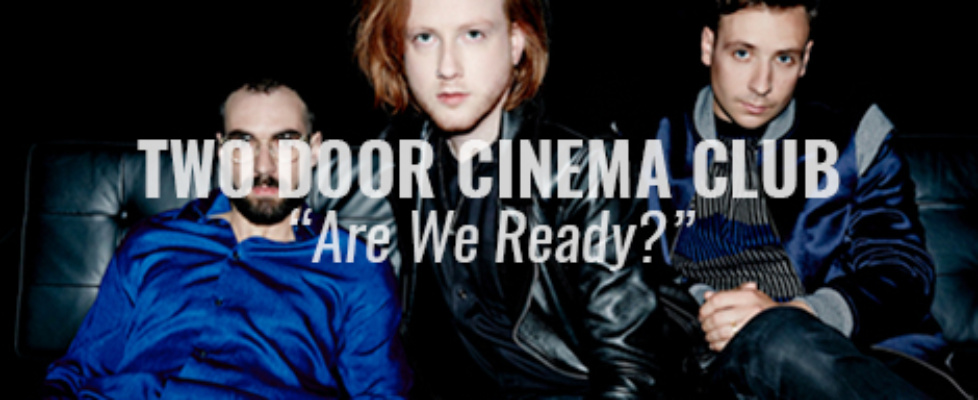 two door cinema club are we ready