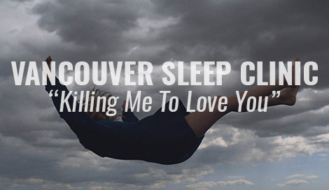 vancouver sleep clinic killing me to love you